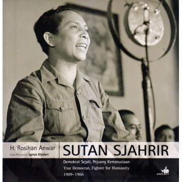 Sutan Sjahrir: Demokrat Sejati, Pejuang Kemanusiaan 1909-1966
