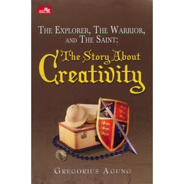The Explorer, The Warrior, and The Saint: The Story About Creativity