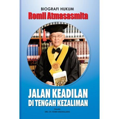 Biografi Hukum Romli Atmasasmita: Jalan Keadilan di Tengah Kezaliman
