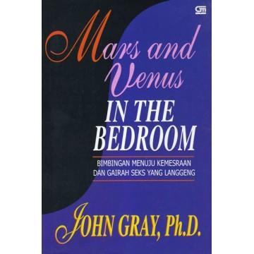 Mars and Venus In The Bedroom: Bimbingan Menuju Kemesraan dan Gairah Seks yang Langgeng