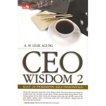 CEO WISDOM 2: Kiat 29 Pemimpin Asli Indonesia
