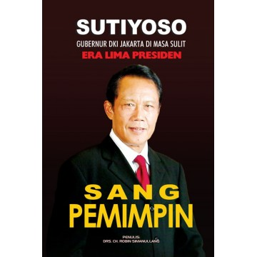 Sutiyoso, Sang Pemimpin - Gubernur DKI Jakarta di Masa Sulit Era Lima Presiden