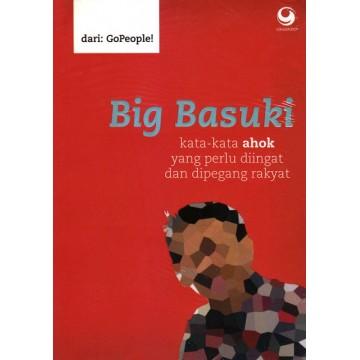 Big Basuki: Kata-kata Ahok yang Perlu Diingat dan Dipegang Rakyat