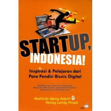 Startup, Indonesia! - Inspirasi dan Pelajaran dari Para Pendiri Bisnis Digital