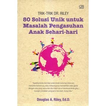 TRIK-TRIK DR. RILEY: 80 Solusi Unik untuk Masalah Pengasuhan Anak Sehari-hari