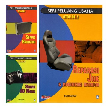 Paket 3 Buku Seri Peluang Usaha Otomotif: Servis AC Mobil, Reparasi Jok dan Modifikasi Interior, Servis Radiator