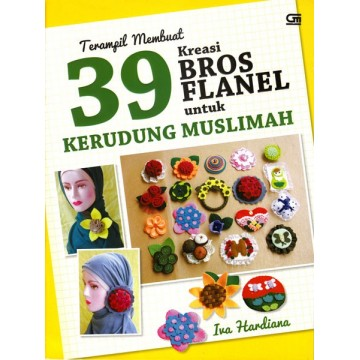 Terampil Membuat 39 Kreasi Bros Flanel untuk Kerudung Muslimah